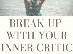 Break Up With Your Inner Critic For Good