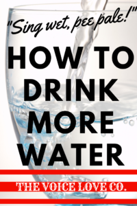 Want a better voice? Drink more water! Learn how and why water is so important for you as a vocalist HERE!