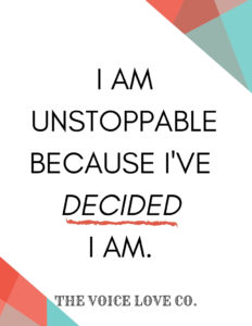 I am unstoppable because I decided I am.